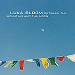 Luka Bloom Between The Mountain And The Moon