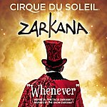 Cirque Du Soleil Whenever (Zarkana)