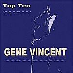 Gene Vincent Gene Vincent Top Ten