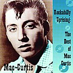 Mac Curtis Rockabilly Uprising: The Best Of Mac Curtis