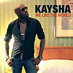 Kaysha We Like The World