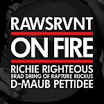 Rawsrvnt On Fire