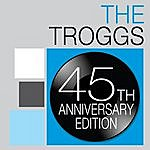 The Troggs The Troggs: 45th Anniversary Edition