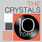 The Crystals 10 Tops: The Crystals