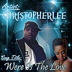 Christopher Lee Where Is The Love - Single