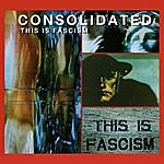 Consolidated This Is Fascism (Single)