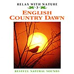 Natural Sounds English Country Dawn - Relax With Nature Vol. 3