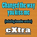 Extra Changed The Way You Kiss Me (Hit Example, Including Karaoke)