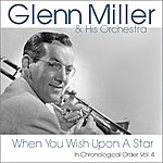 Glenn Miller & His Band When You Wish Upon A Star (In Chronological Order, Vol. 4)