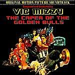 Vic Mizzy The Caper Of The Golden Bulls (Original 1967 Motion Picture Soundtrack)