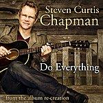 Steven Curtis Chapman Do Everything