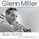 Glenn Miller & His Band Blue Orchid (In Chronological Order, Vol. 2)