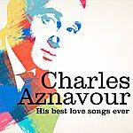 Charles Aznavour Charles Aznavour : His Best Love Songs Ever