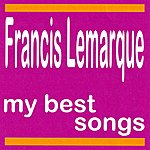 Francis Lemarque My Best Songs - Francis Lemarque