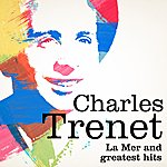 Charles Trenet Charles Trenet : La Mer And Greatest Hits