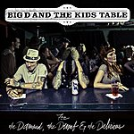 Big D And The Kids Table For The Damned, The Dumb & The Delirious