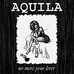 Aquila No More Your Lover