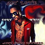 Tony White My Love Ain't Going Nowhere
