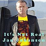 Jan Johansen It's Not Real (Original) - Single