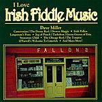 Dave Miller I Love : Irish Fiddle Music