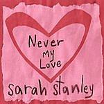 Sarah Stanley Never My Love