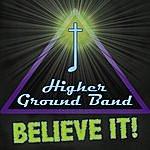 Higher Ground Believe It!