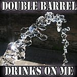 Double Barrel Drinks On Me