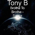 Tony B. Brotha To Brotha - Single
