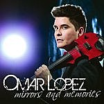 Omar Lopez Mirrors And Memories
