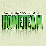 The Home Team I'm Not Sayin', I'm Just Sayin'