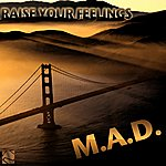 M.A.D. Raise Your Feelings