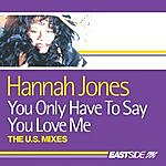 Hannah Jones You Only Have To Say You Love Me: The U.S. Collection