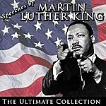 Martin Luther King, Jr. Speeches By Martin Luther King: The Ultimate Collection