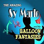 Amazing The Amazing Sy Marlo And His Balloon Fantasies