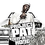 Project Pat Deep In The Hood