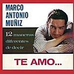 """Marco Antonio Muñiz 12 Maneras Diferentes De Decir """"Te Amo"""""""