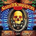 Sam Morrison Band Dig It Or Don't