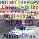 Sound Therapy I Am Alcohol-Free (Listen To The Sound Once A Day Until You Are Healed)