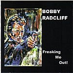 Bobby Radcliff Freaking Me Out