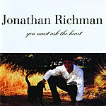Jonathan Richman You Must Ask The Heart