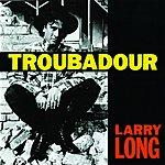 Larry Long Troubadour
