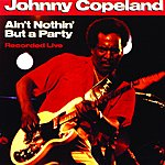 Johnny Copeland Ain't Nothin' But A Party -- Recorded Live