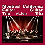 California Guitar Trio Montreal Guitar Trio + California Guitar Trio + Live