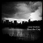 Casey Stratton Hear The City