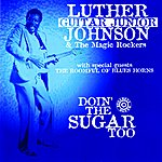 Luther 'Guitar Junior' Johnson Doin' The Sugar Too