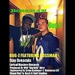 Bugz Day Dreamin (Feat. Bossman)