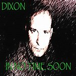 Dixon In No Time Soon