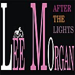 Lee Morgan After The Lights