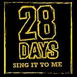 28 Days Sing It To Me