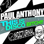 Paul Anthony This Is Disco Bitch!!!